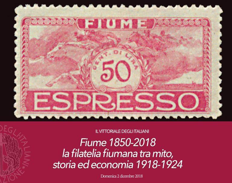 Fiume 1850-2018 la filatelia fiumana tra mito, storia ed economia 1918-1924 – domenica 2 dicembre 2018